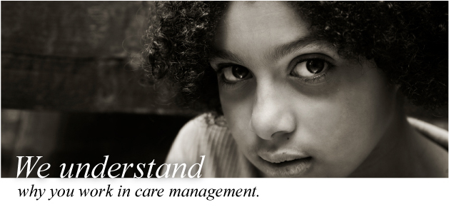 We understand why you work in care management. Provide Enterprise care management software